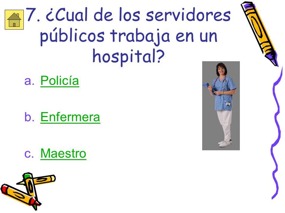 7. ¿Cual de los servidores públicos trabaja en un hospital