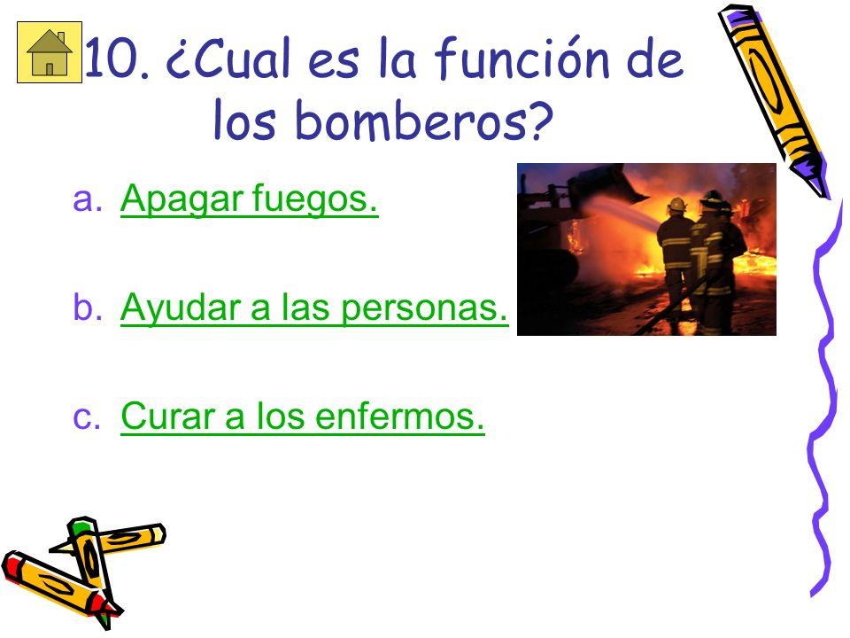 10. ¿Cual es la función de los bomberos