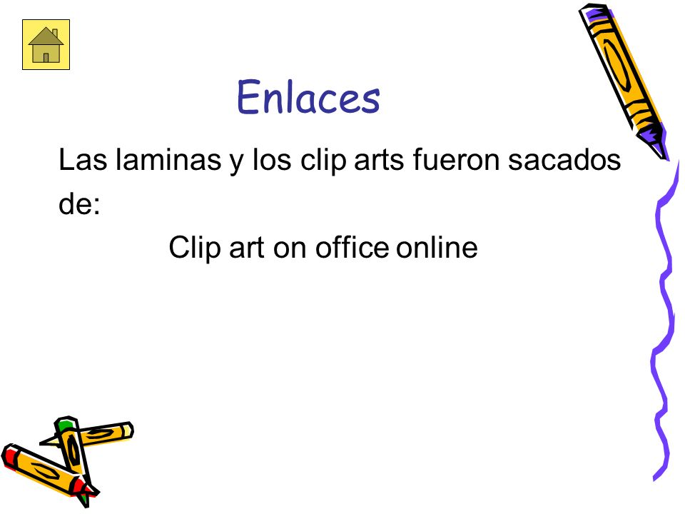 Enlaces Las laminas y los clip arts fueron sacados de: Clip art on office online