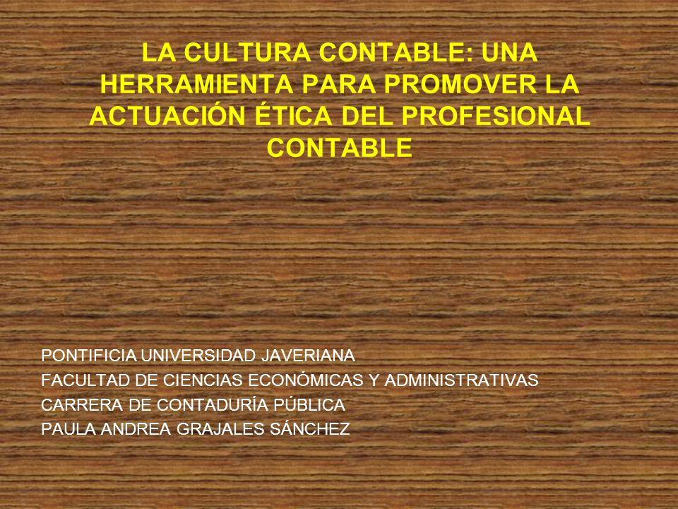 LA CULTURA CONTABLE: UNA HERRAMIENTA PARA PROMOVER LA ACTUACIÓN ÉTICA DEL PROFESIONAL CONTABLE