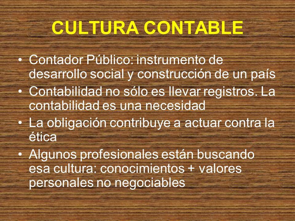 CULTURA CONTABLE Contador Público: instrumento de desarrollo social y construcción de un país.