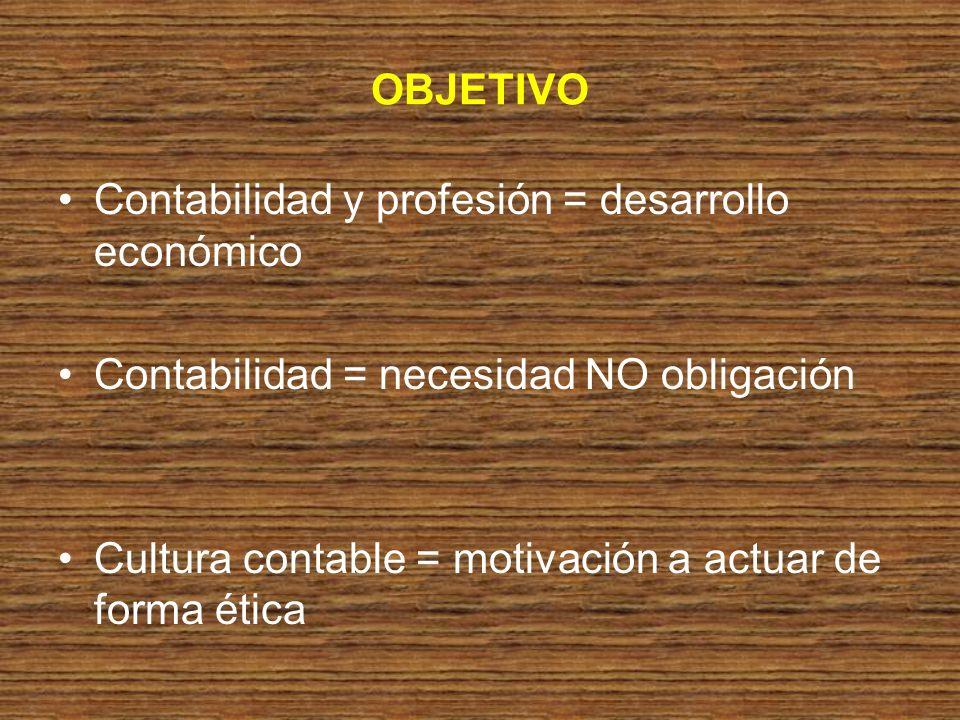 OBJETIVO Contabilidad y profesión = desarrollo económico. Contabilidad = necesidad NO obligación.