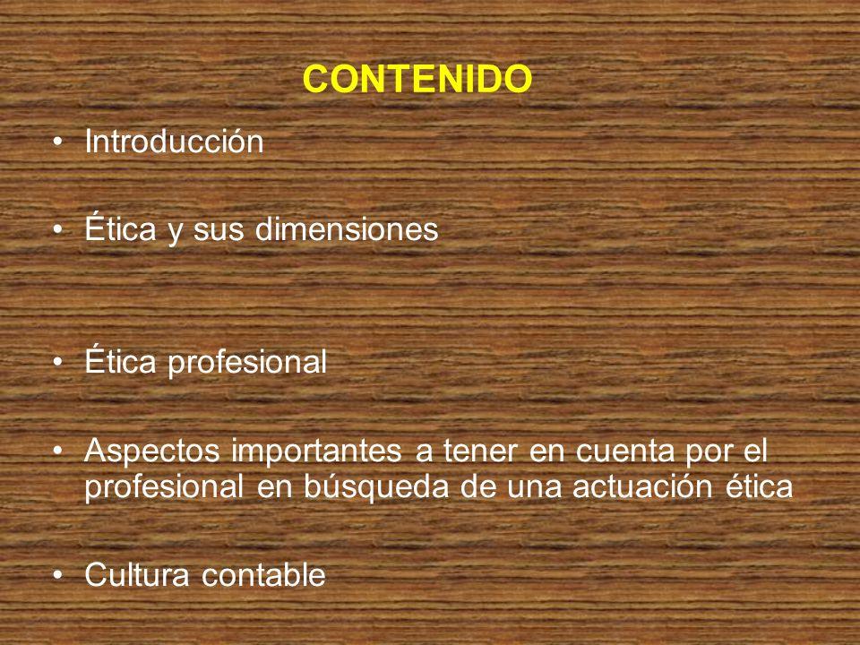 CONTENIDO Introducción Ética y sus dimensiones Ética profesional