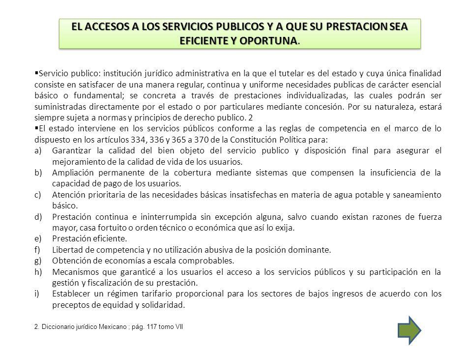 EL ACCESOS A LOS SERVICIOS PUBLICOS Y A QUE SU PRESTACION SEA EFICIENTE Y OPORTUNA.