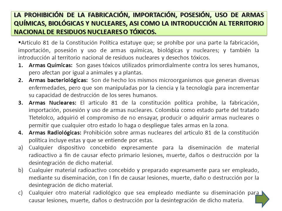 LA PROHIBICIÓN DE LA FABRICACIÓN, IMPORTACIÓN, POSESIÓN, USO DE ARMAS QUÍMICAS, BIOLÓGICAS Y NUCLEARES, ASI COMO LA INTRODUCCIÓN AL TERRITORIO NACIONAL DE RESIDUOS NUCLEARES O TÓXICOS.
