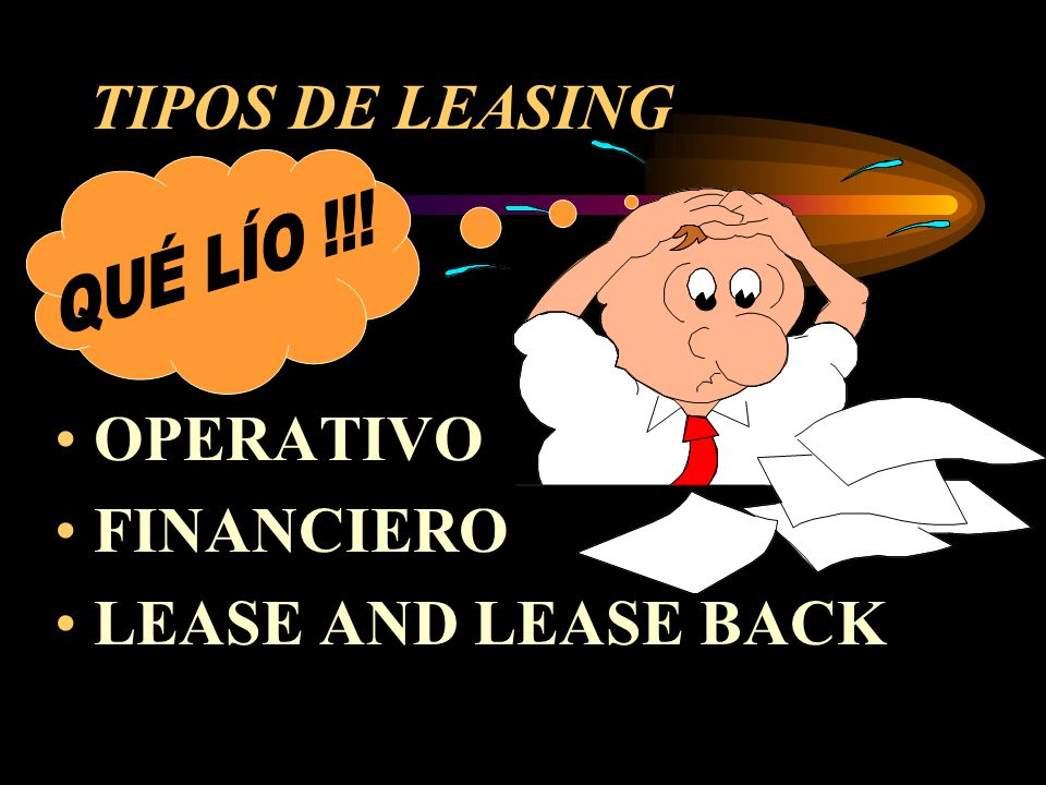 TIPOS DE LEASING QUÉ LÍO !!! OPERATIVO FINANCIERO LEASE AND LEASE BACK