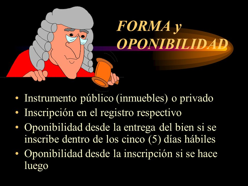 FORMA y OPONIBILIDAD Instrumento público (inmuebles) o privado