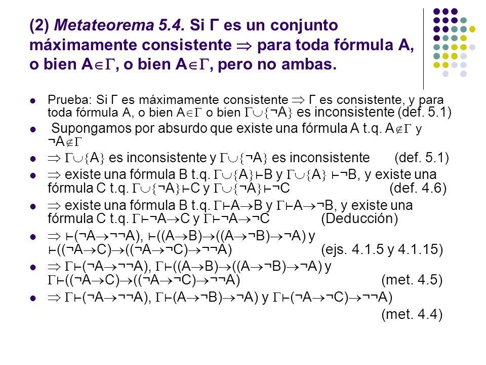 (2) Metateorema 5.4. Si Γ es un conjunto máximamente consistente  para toda fórmula A, o bien A, o bien A, pero no ambas.