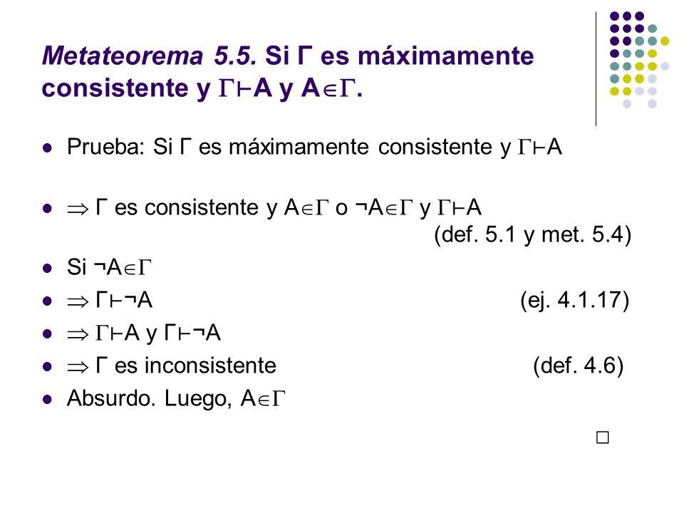 Metateorema 5.5. Si Γ es máximamente consistente y ⊢A y A.