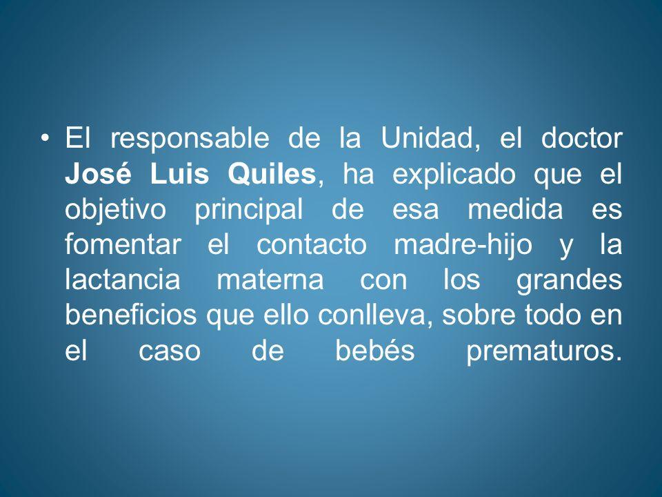 El responsable de la Unidad, el doctor José Luis Quiles, ha explicado que el objetivo principal de esa medida es fomentar el contacto madre-hijo y la lactancia materna con los grandes beneficios que ello conlleva, sobre todo en el caso de bebés prematuros.