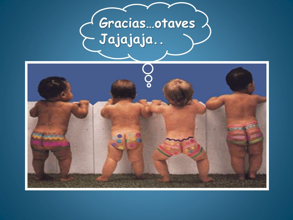 Gracias…otaves Jajajaja..