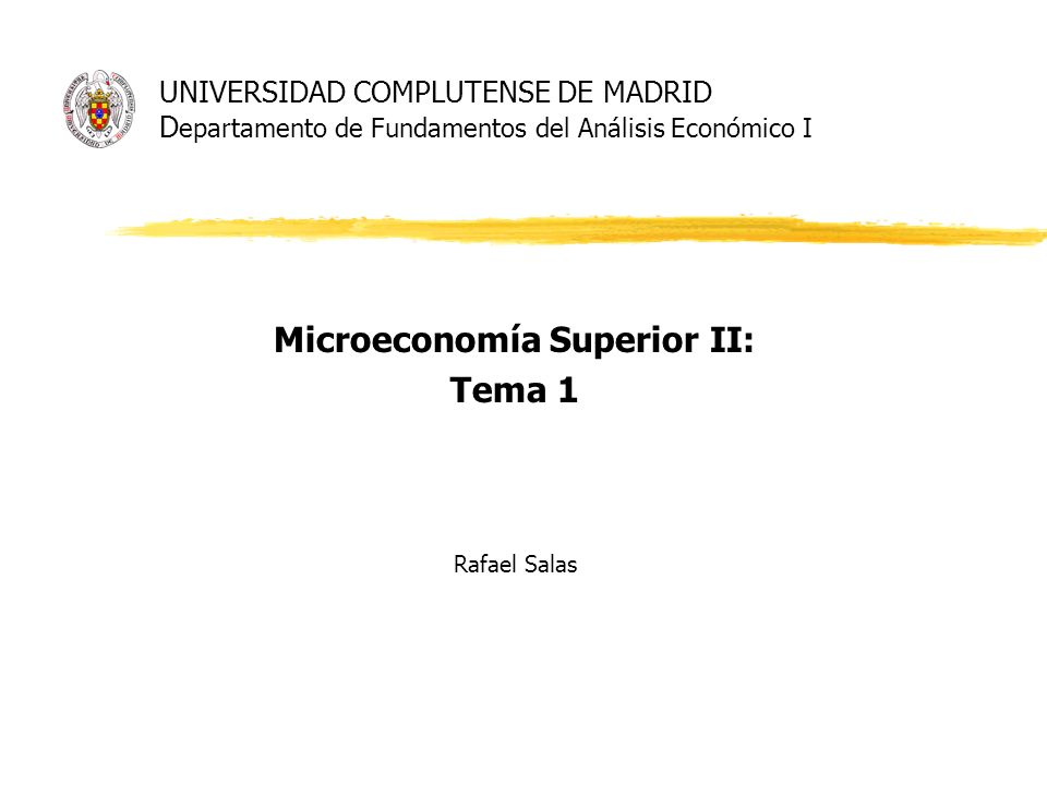 Microeconomía Superior II: Tema 1 Rafael Salas