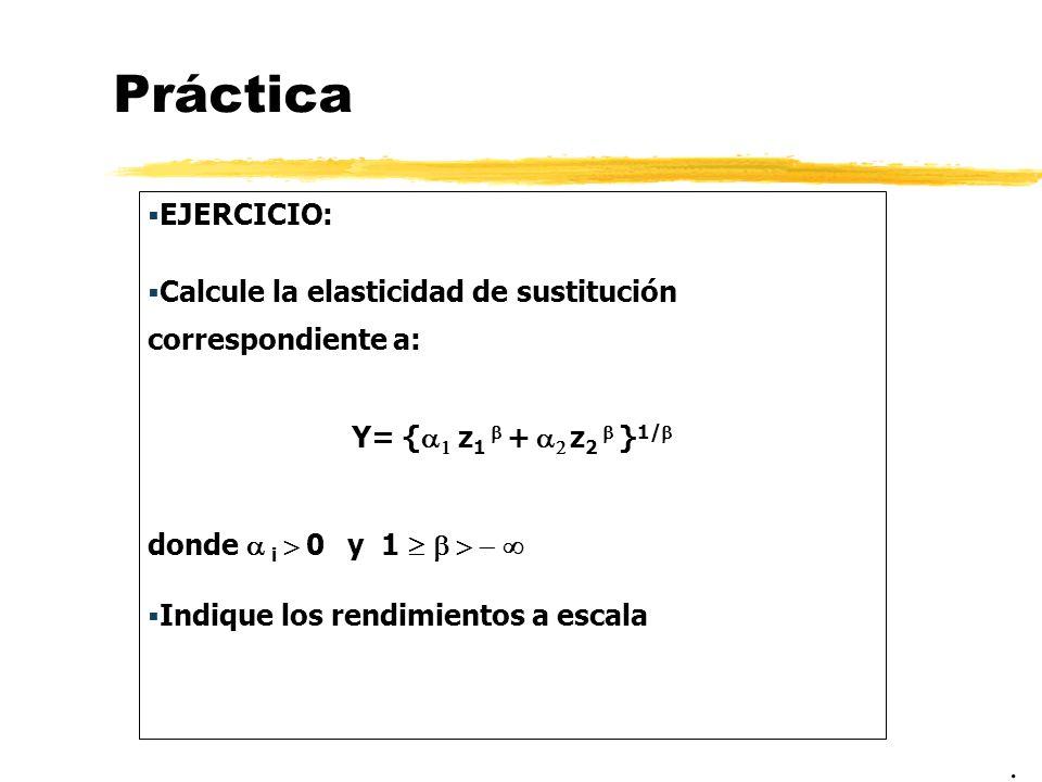 PrácticaEJERCICIO: Calcule la elasticidad de sustitución correspondiente a: Y= {a1 z1 b + a2 z2 b }1/b.