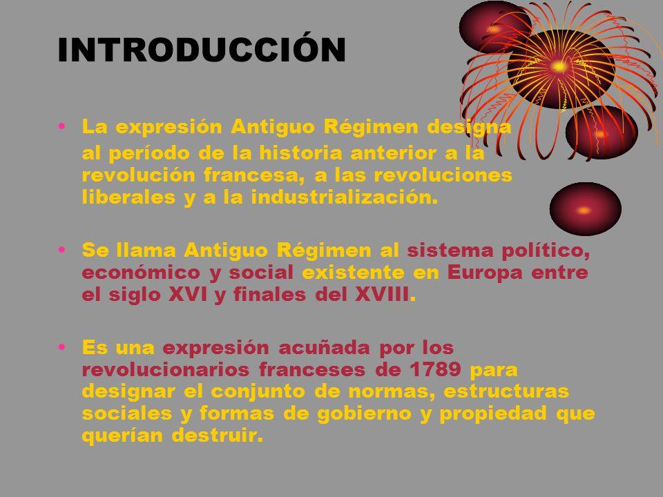 INTRODUCCIÓN La expresión Antiguo Régimen designa