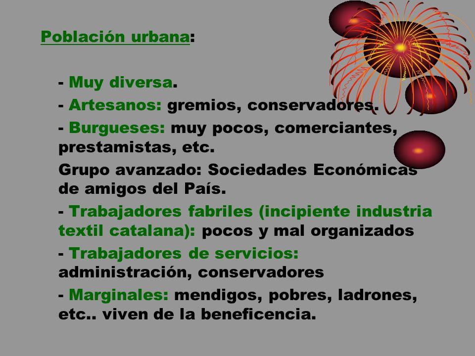 Población urbana: - Muy diversa. - Artesanos: gremios, conservadores. - Burgueses: muy pocos, comerciantes, prestamistas, etc.