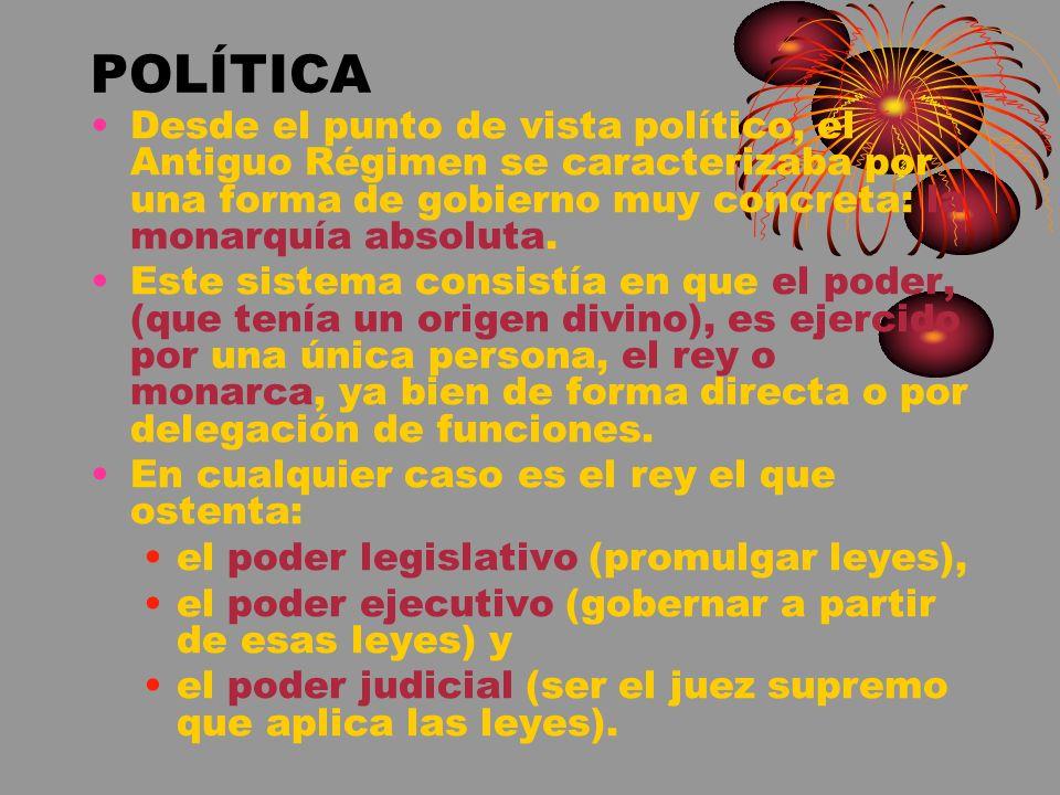 POLÍTICA Desde el punto de vista político, el Antiguo Régimen se caracterizaba por una forma de gobierno muy concreta: la monarquía absoluta.