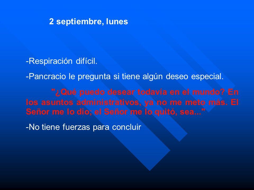 2 septiembre, lunes -Respiración difícil. -Pancracio le pregunta si tiene algún deseo especial.