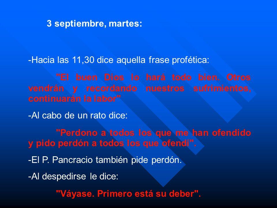 3 septiembre, martes: -Hacia las 11,30 dice aquella frase profética: