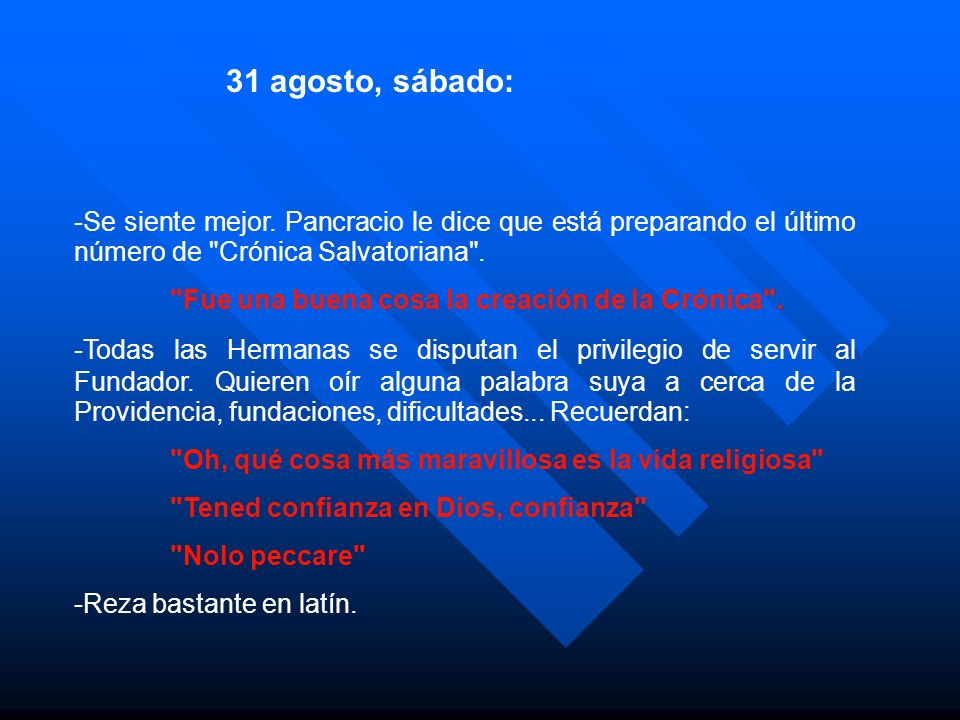 31 agosto, sábado: -Se siente mejor. Pancracio le dice que está preparando el último número de Crónica Salvatoriana .
