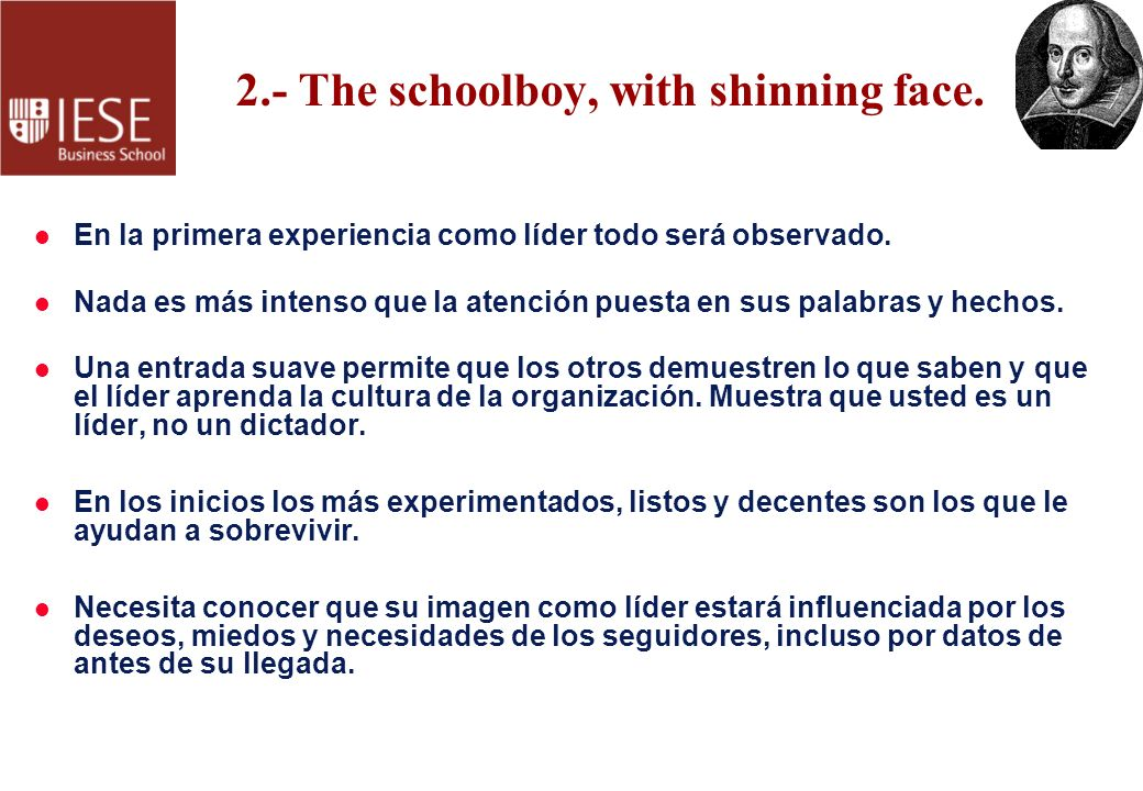 2.- The schoolboy, with shinning face.