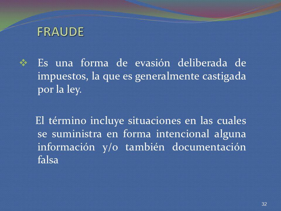 FRAUDE Es una forma de evasión deliberada de impuestos, la que es generalmente castigada por la ley.
