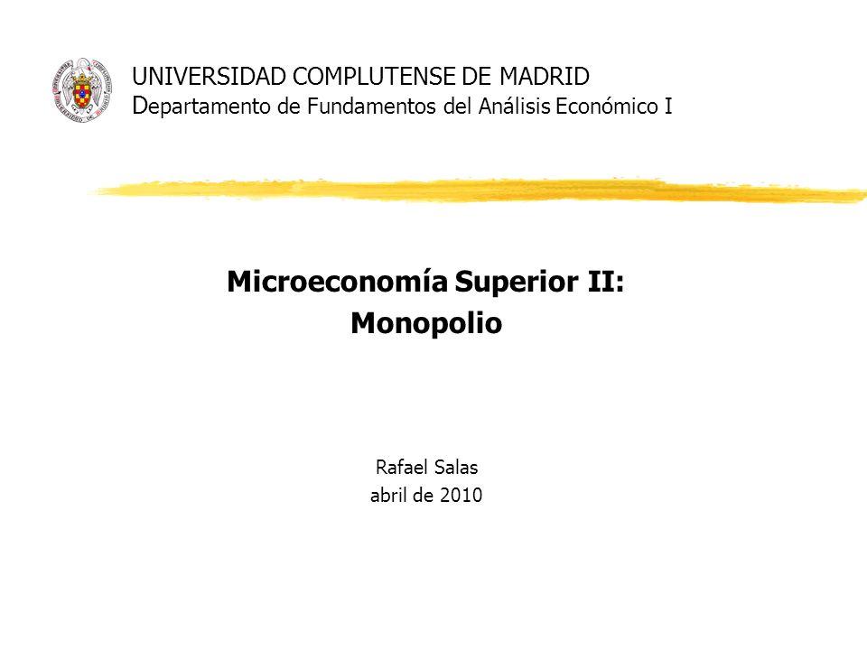 Microeconomía Superior II: Monopolio Rafael Salas abril de 2010