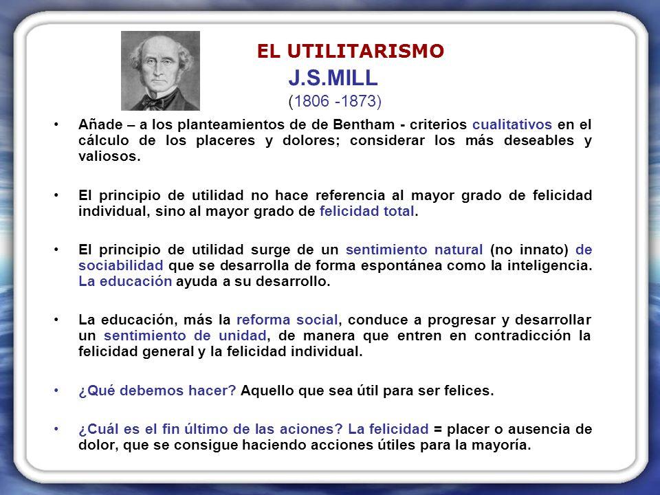 J.S.MILL (1806 -1873) EL UTILITARISMO