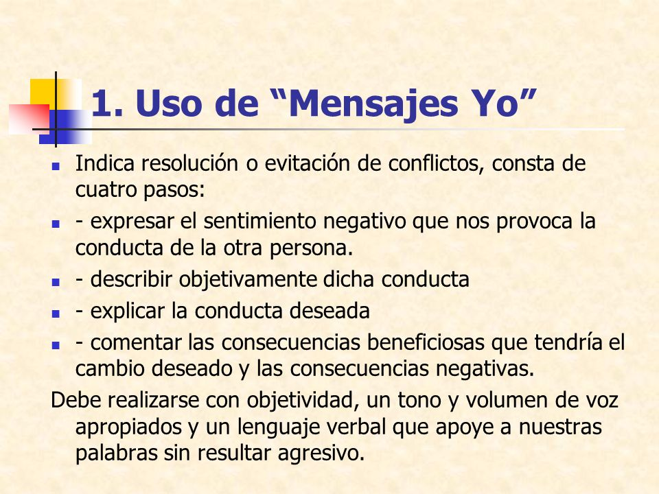 1. Uso de Mensajes Yo Indica resolución o evitación de conflictos, consta de cuatro pasos: