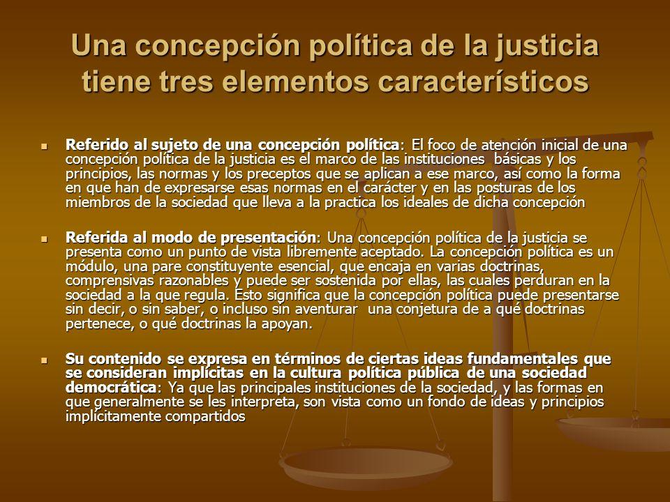 Una concepción política de la justicia tiene tres elementos característicos