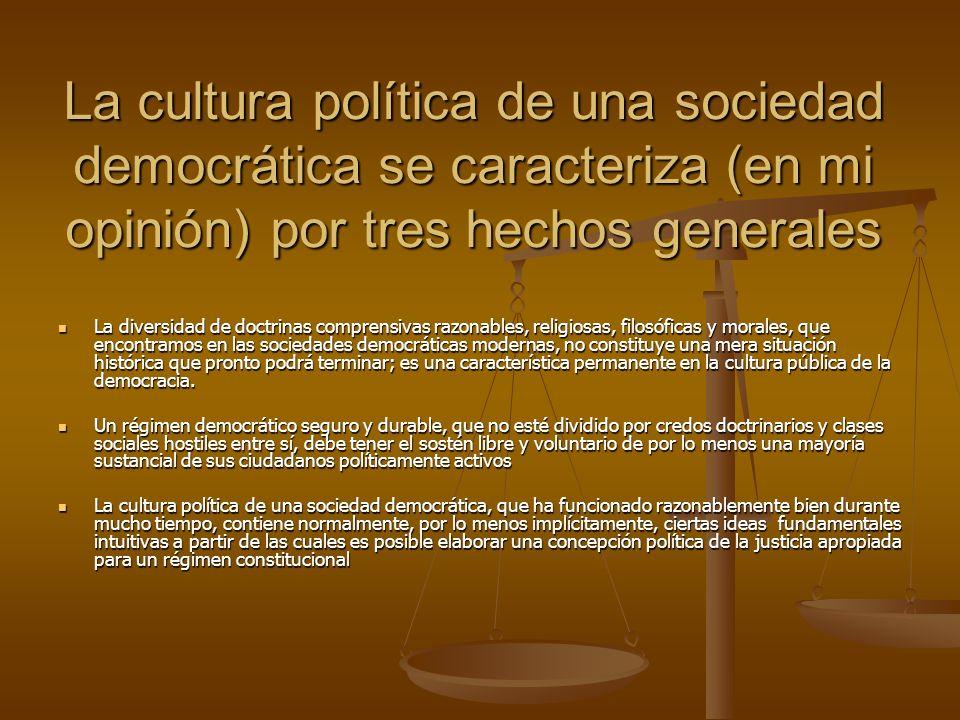 La cultura política de una sociedad democrática se caracteriza (en mi opinión) por tres hechos generales