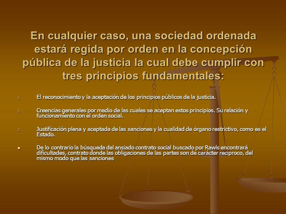 En cualquier caso, una sociedad ordenada estará regida por orden en la concepción pública de la justicia la cual debe cumplir con tres principios fundamentales: