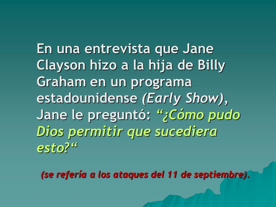 En una entrevista que Jane Clayson hizo a la hija de Billy Graham en un programa estadounidense (Early Show), Jane le preguntó: ¿Cómo pudo Dios permitir que sucediera esto