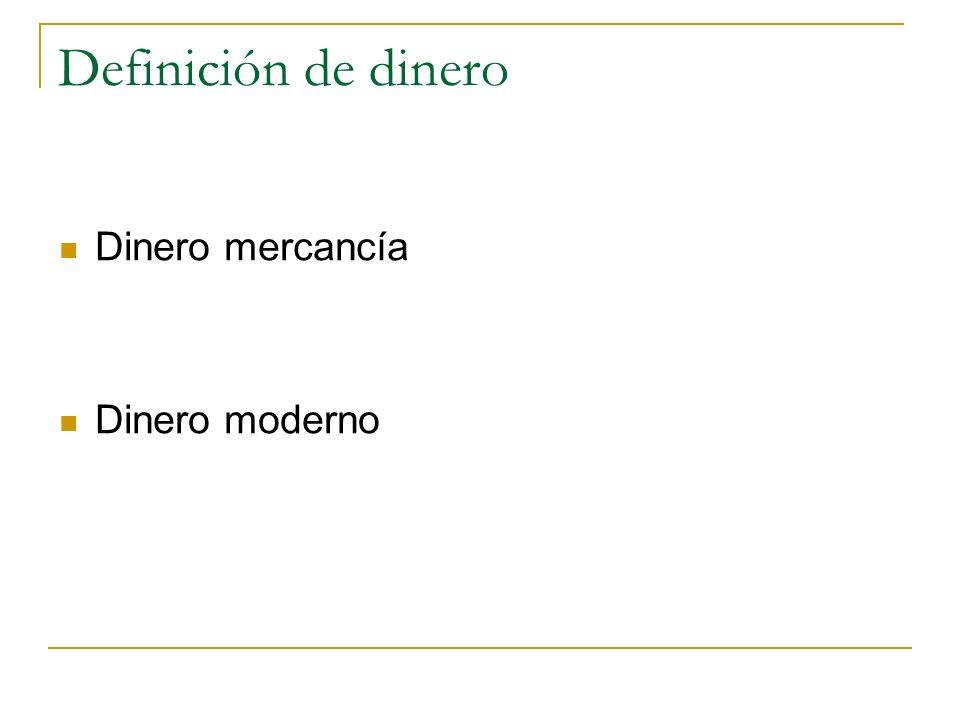 Definición de dinero Dinero mercancía Dinero moderno