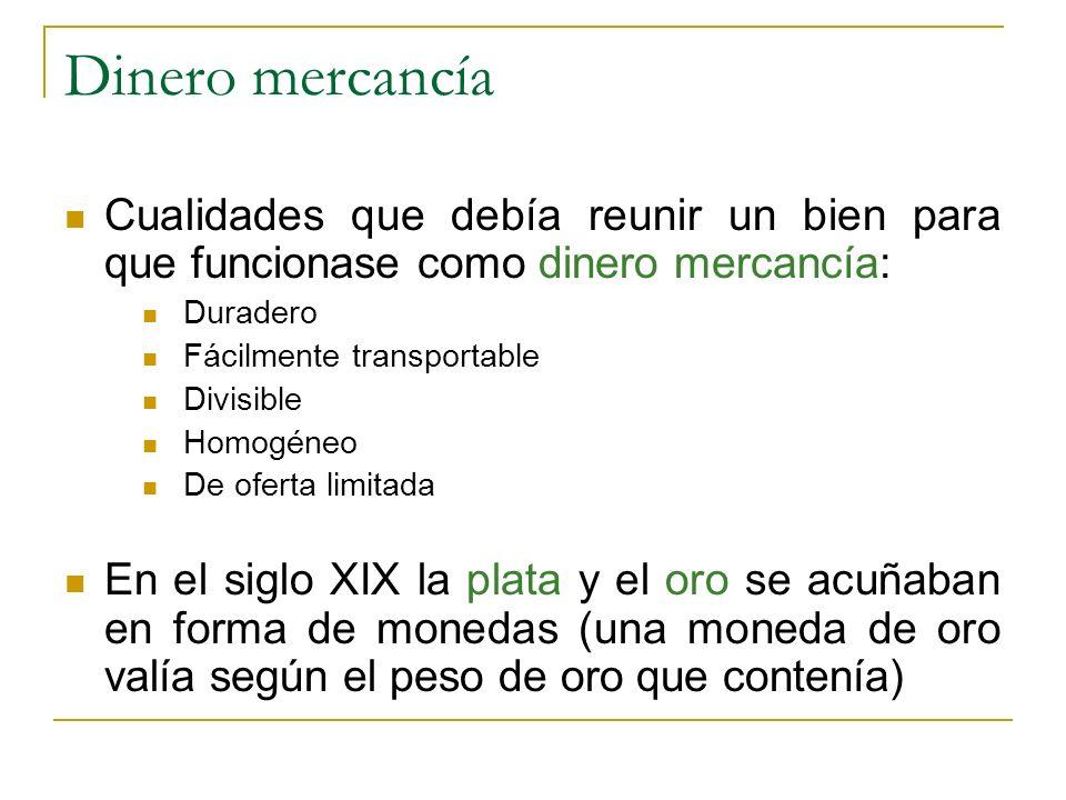 Dinero mercancía Cualidades que debía reunir un bien para que funcionase como dinero mercancía: Duradero.