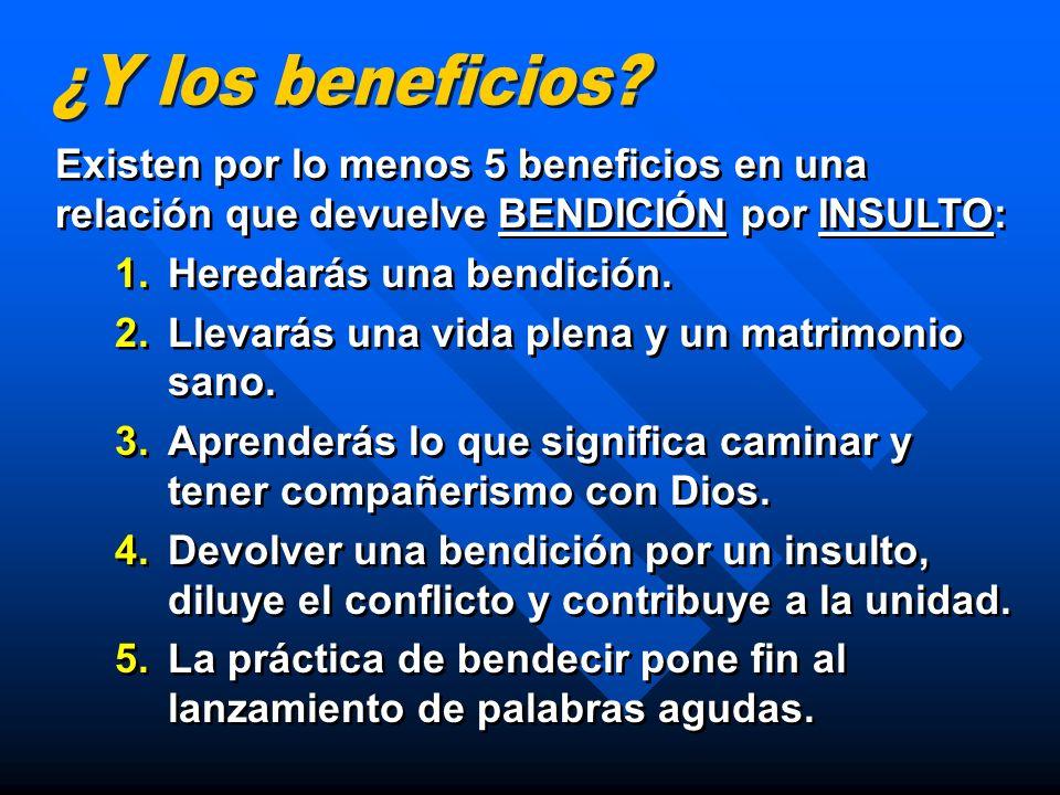 ¿Y los beneficios Existen por lo menos 5 beneficios en una relación que devuelve BENDICIÓN por INSULTO: