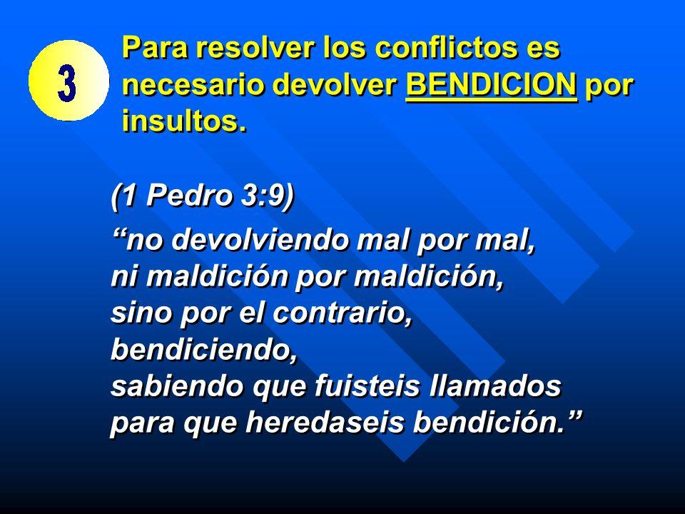 Para resolver los conflictos es necesario devolver BENDICION por insultos.
