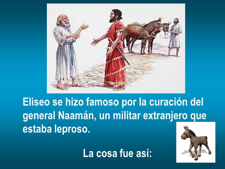 Eliseo se hizo famoso por la curación del