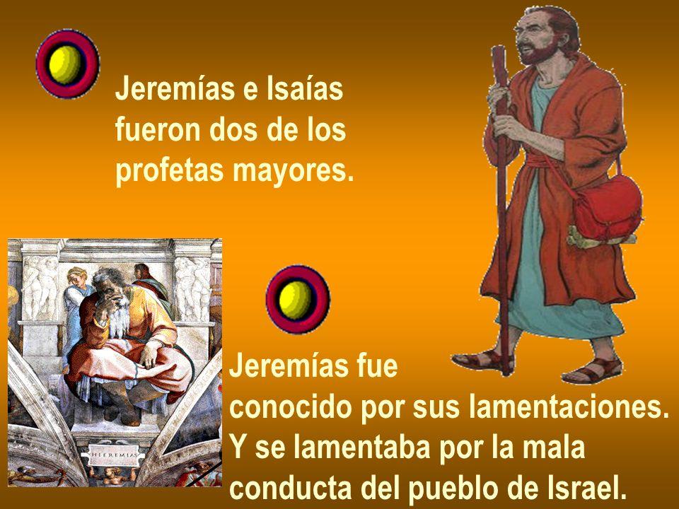 Jeremías e Isaíasfueron dos de los. profetas mayores. Jeremías fue. conocido por sus lamentaciones.