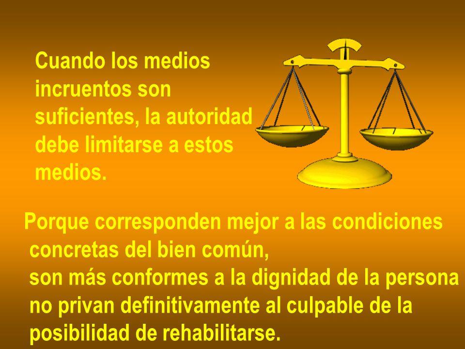 Cuando los mediosincruentos son. suficientes, la autoridad. debe limitarse a estos. medios. Porque corresponden mejor a las condiciones.