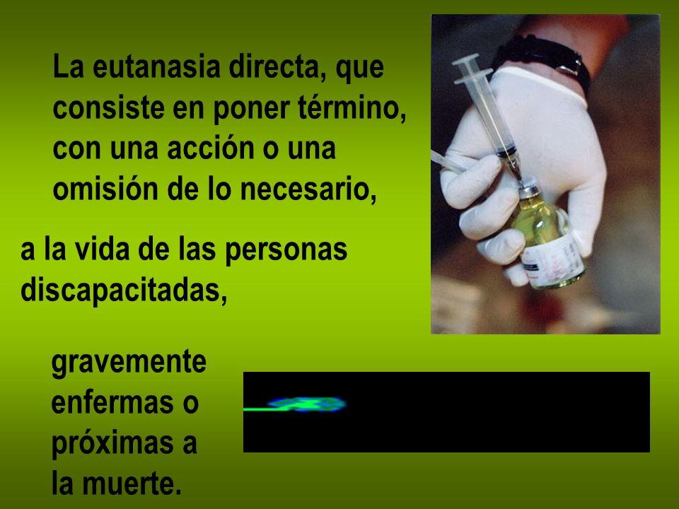 La eutanasia directa, que