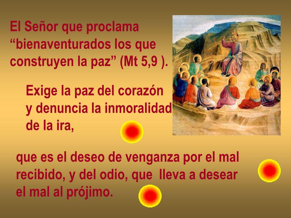 El Señor que proclama bienaventurados los que. construyen la paz (Mt 5,9 ). Exige la paz del corazón.