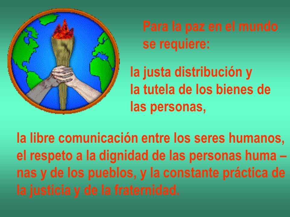 Para la paz en el mundose requiere: la justa distribución y. la tutela de los bienes de. las personas,