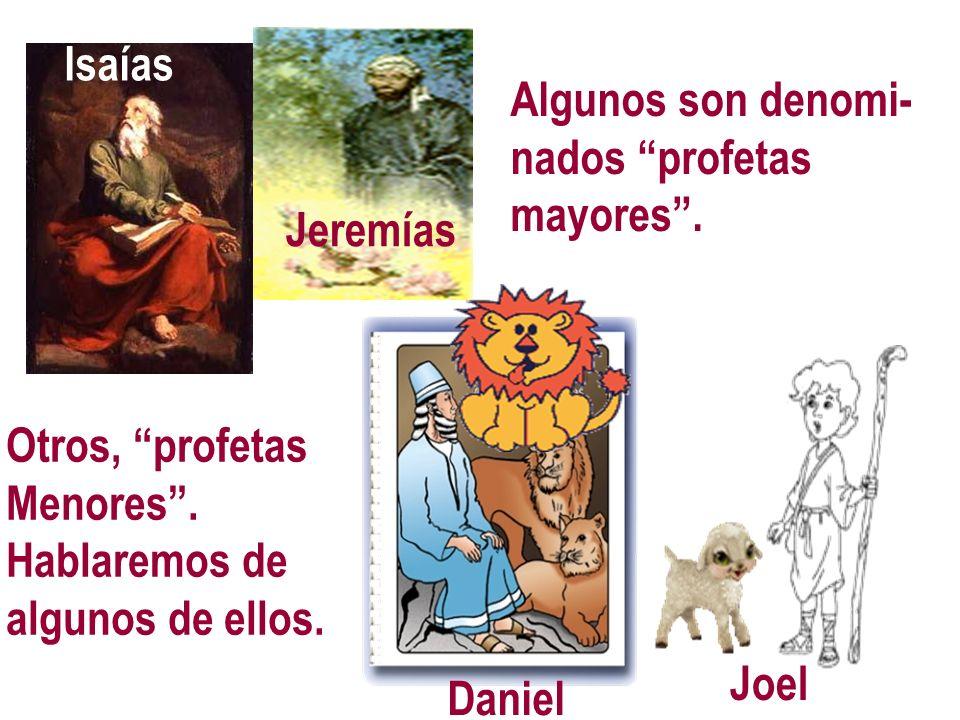 Isaías Isaías. Algunos son denomi- nados profetas. mayores . Jeremías. Otros, profetas. Menores .