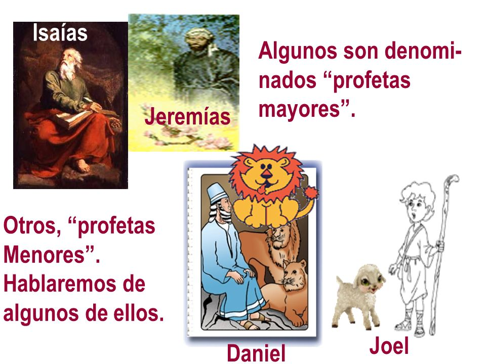 IsaíasIsaías. Algunos son denomi- nados profetas. mayores . Jeremías. Otros, profetas. Menores . Hablaremos de.
