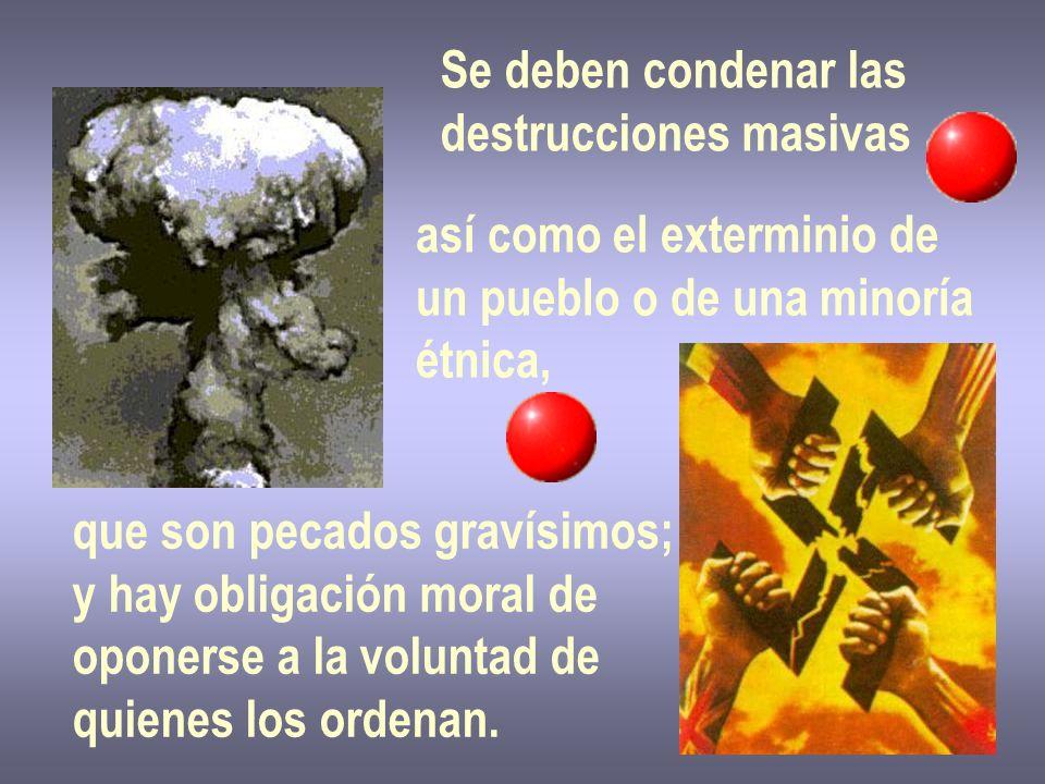 Se deben condenar las destrucciones masivas. así como el exterminio de. un pueblo o de una minoría.