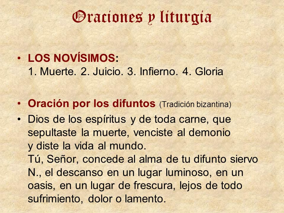 Oraciones y liturgiaLOS NOVÍSIMOS: 1. Muerte. 2. Juicio. 3. Infierno. 4. Gloria. Oración por los difuntos (Tradición bizantina)