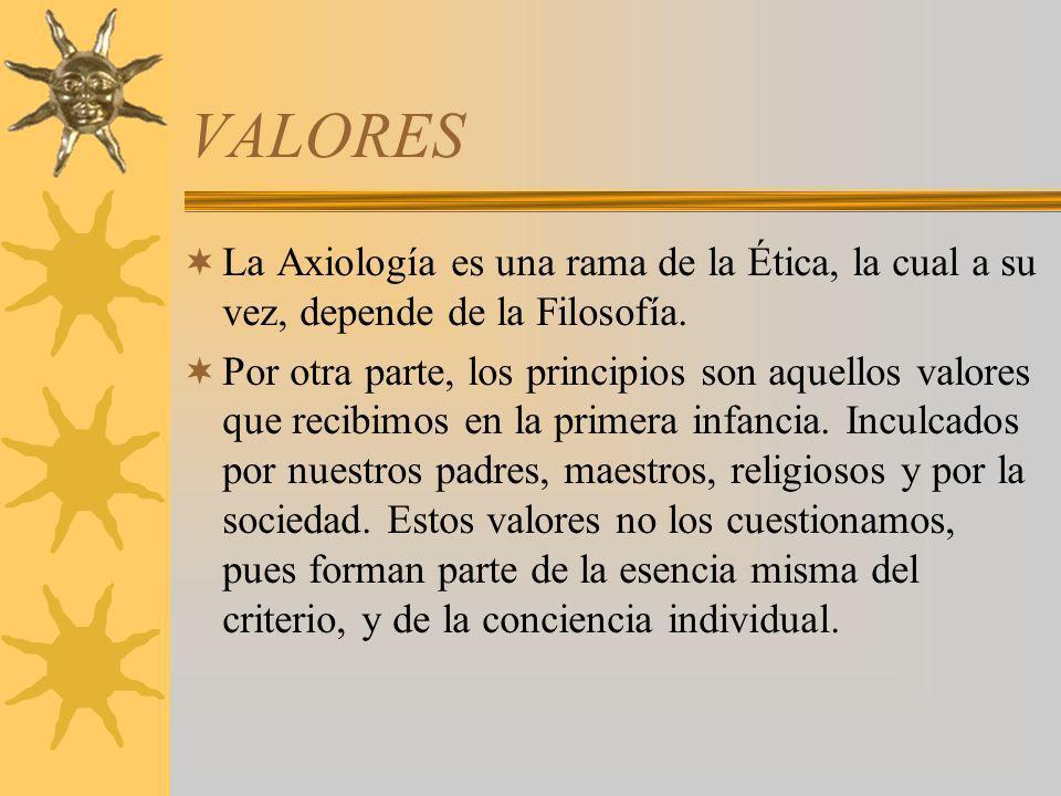 VALORES La Axiología es una rama de la Ética, la cual a su vez, depende de la Filosofía.