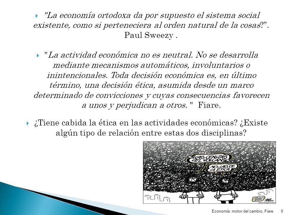 La economía ortodoxa da por supuesto el sistema social existente, como si perteneciera al orden natural de la cosas ''. Paul Sweezy .