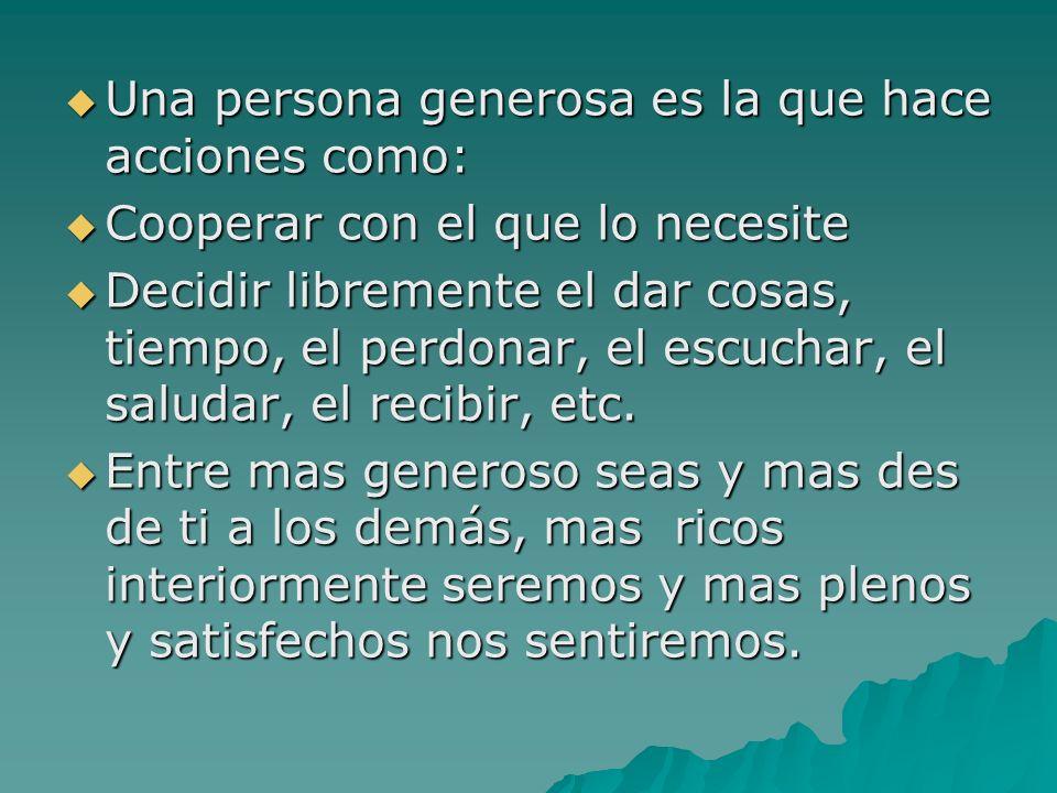 Una persona generosa es la que hace acciones como: