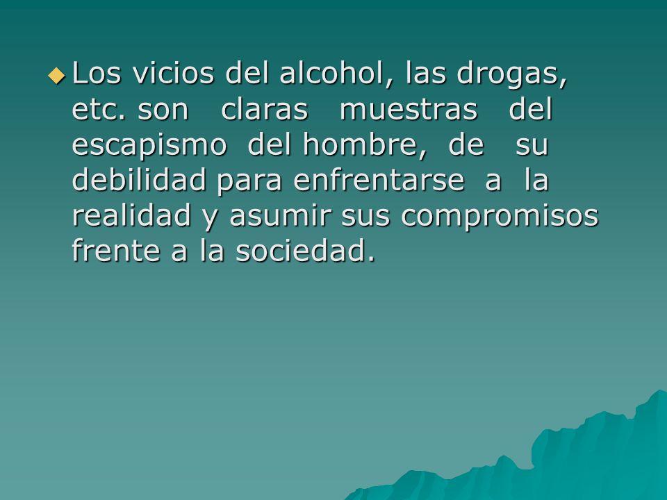 Los vicios del alcohol, las drogas, etc